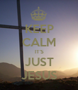 KEEP CALM IT'S  JUST  JESUS - Personalised Poster large