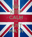 KEEP CALM ITS JUST MATH - Personalised Poster large