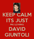 KEEP CALM ITS JUST ME LOVING DAVID GIUNTOLI - Personalised Poster large
