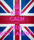 KEEP CALM ITS  KIDS  GOT TALENT!  - Personalised Poster small