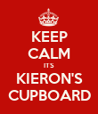 KEEP CALM ITS KIERON'S CUPBOARD - Personalised Poster large