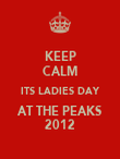 KEEP CALM ITS LADIES DAY AT THE PEAKS 2012 - Personalised Poster large