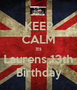 KEEP CALM Its Laurens 13th Birthday - Personalised Poster large