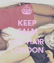 KEEP CALM ITS LC's HAIR LONDON - Personalised Poster large
