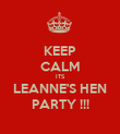 KEEP CALM ITS LEANNE'S HEN PARTY !!! - Personalised Poster large