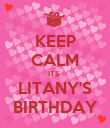 KEEP CALM ITS  LITANY'S BIRTHDAY - Personalised Poster large