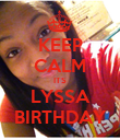 KEEP CALM ITS LYSSA BIRTHDAY - Personalised Poster large