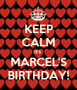 KEEP CALM it's  MARCEL'S BIRTHDAY! - Personalised Poster large