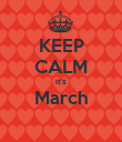 KEEP CALM it's March  - Personalised Poster large