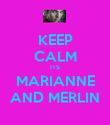 KEEP CALM ITS MARIANNE AND MERLIN - Personalised Poster large
