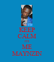 KEEP CALM ITS ME MAYNZIN - Personalised Poster large