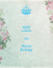 KEEP CALM It's Mora's Birthday - Personalised Poster large