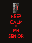 KEEP CALM ITS MR SENIOR - Personalised Poster large