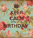 KEEP CALM Its My 20 th BIRTHDAY   - Personalised Poster large