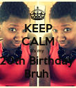KEEP CALM It's my  20th Birthday  Bruh  - Personalised Poster large