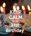 KEEP CALM Its My 31st  Birthday  - Personalised Poster large