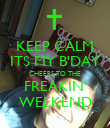 KEEP CALM ITS MY B'DAY CHEERS TO THE FREAKIN' WEEKEND - Personalised Poster large