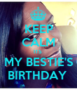 KEEP CALM ITS  MY BESTIE'S BIRTHDAY  - Personalised Poster large