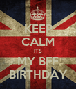 KEEP CALM ITS MY BFF BIRTHDAY - Personalised Poster large