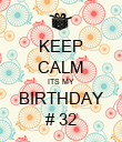KEEP CALM ITS MY BIRTHDAY # 32 - Personalised Poster large