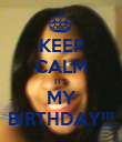 KEEP CALM ITS MY BIRTHDAY!!! - Personalised Poster large