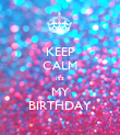 KEEP CALM it's MY BIRTHDAY - Personalised Poster large