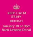 KEEP CALM ITS MY  BIRTHDAY January 18 at 9pm Baru Urbano Doral - Personalised Poster large
