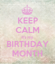 KEEP CALM It's my BIRTHDAY MONTH - Personalised Poster large