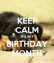 KEEP CALM ITS MY BIRTHDAY MONTH - Personalised Poster large