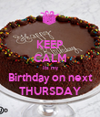KEEP CALM Its my Birthday on next THURSDAY - Personalised Poster large