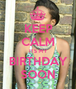 KEEP CALM ITS MY BIRTHDAY SOON - Personalised Poster large