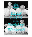 KEEP CALM It's My Birthday Weekend - Personalised Poster large