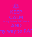 KEEP CALM its my DAMN BIRTHDAY AND Im on my way to PARADISE - Personalised Poster large