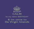 KEEP CALM its my damn BIRTHDAY & im omw to Da Virgin Islands - Personalised Poster large