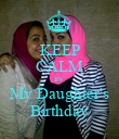 KEEP CALM It's  My Daughter's Birthday - Personalised Poster large