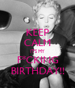 KEEP CALM IT'S MY  F*CKING BIRTHDAY!! - Personalised Poster large