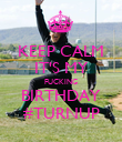 KEEP CALM IT'S MY FUCKING BIRTHDAY #TURNUP - Personalised Poster large