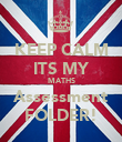 KEEP CALM ITS MY MATHS Assessment FOLDER! - Personalised Poster large