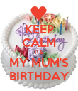 KEEP CALM ITS MY MUM'S BIRTHDAY - Personalised Poster large