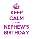 KEEP CALM ITS MY NEPHEW'S BIRTHDAY - Personalised Poster large