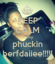 KEEP CALM its my phuckin berfdaiiee!!!!! - Personalised Poster large