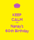 KEEP CALM ITS Nanay's 60th Birthday - Personalised Poster large