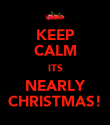 KEEP CALM ITS NEARLY CHRISTMAS! - Personalised Poster large