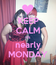 KEEP CALM it's nearly MONDAY - Personalised Poster large