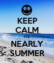 KEEP CALM ITS NEARLY SUMMER - Personalised Poster large