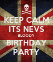 KEEP CALM ITS NEVS BLOODY  BIRTHDAY PARTY - Personalised Poster large