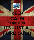 KEEP CALM ITS NOT A FIRE  ITS JUST A  FORD 5000 - Personalised Poster large