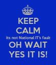 KEEP CALM Its not National IT's fault OH WAIT YES IT IS! - Personalised Poster large
