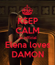 KEEP CALM its official Elena loves DAMON - Personalised Poster large