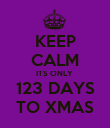 KEEP CALM ITS ONLY  123 DAYS TO XMAS - Personalised Poster large